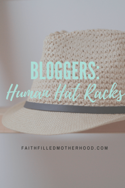 Bloggers: Human Hat Racks | FaithFilledMotherhood.com