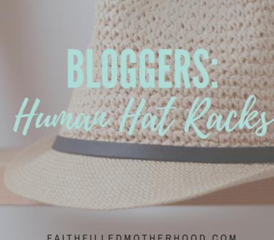 Bloggers: Human Hat Racks | FaithFilledMotherhood.com