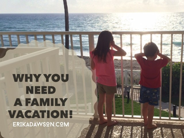 Why You Need a Family Vacation