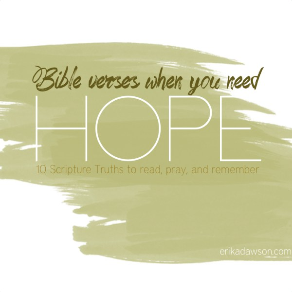 When You Need HOPE: 10 Bible verses to read, pray, and remember
