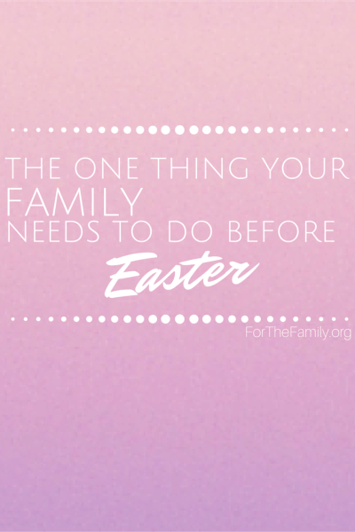 What Your Family Needs to Do Before Easter