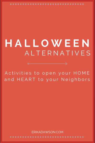 Halloween Alternatives to Open your Home and your Heart to your Neighbors