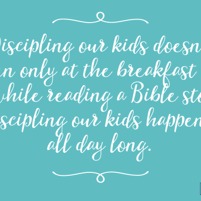 discipling our kids happens all day long