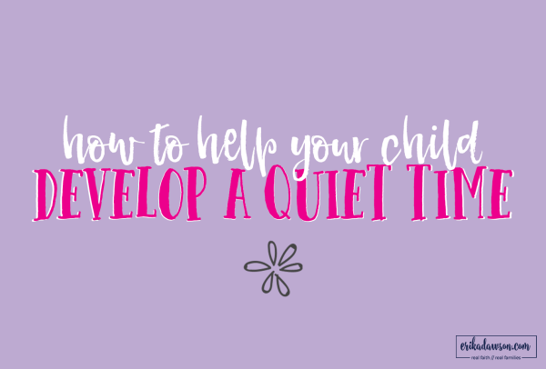how to help your child develop a quiet time