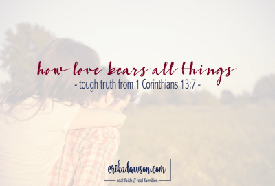 such good thoughts on what it really means to say that love bears all things.