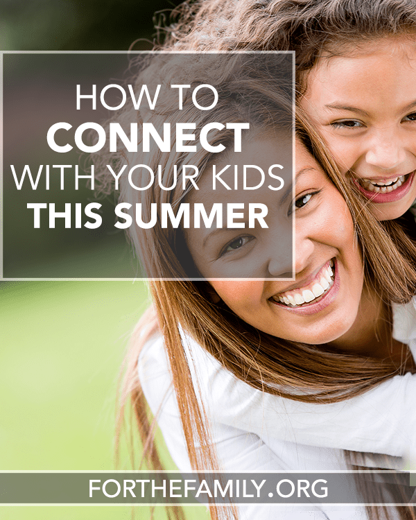 How to Connect with your Kids this Summer