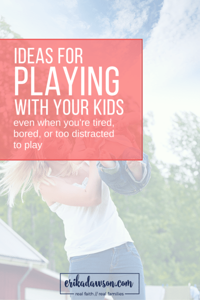 great ideas for playing WITH the kids