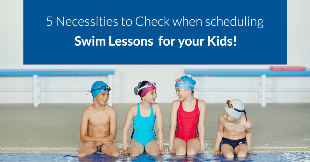 Make sure to check these FIVE things before scheduling swim lessons for your kids