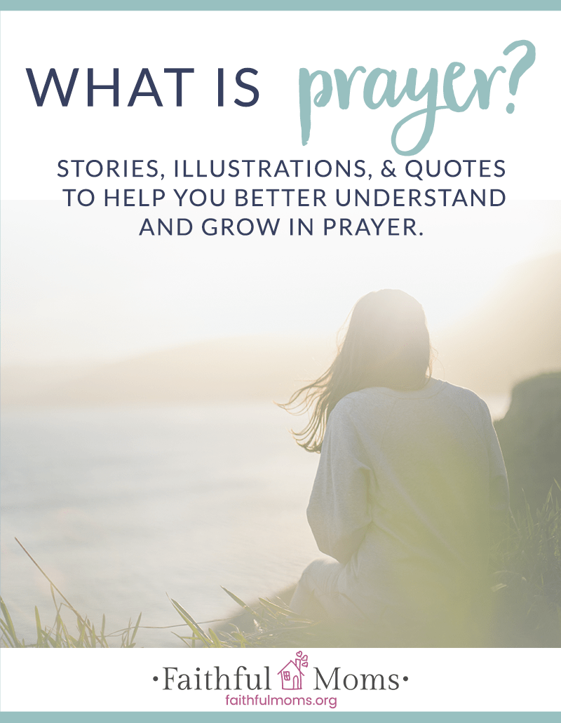 What is Prayer? Stories, Illustrations, & Quotes to help you better understand and grow in Prayer. #Prayer #PrayerLife