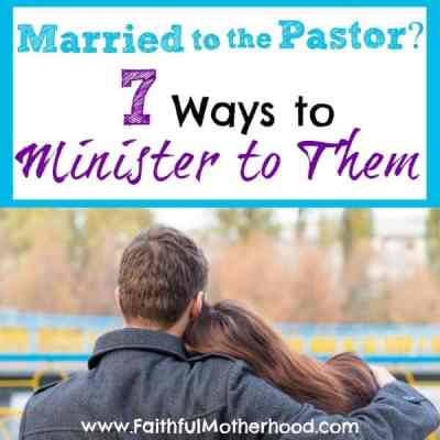 Married to the Pastor? 7 Way to Minister to Them