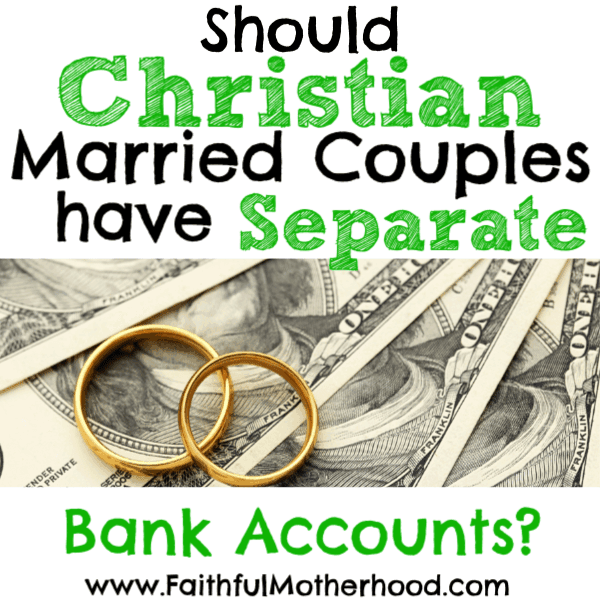 Should Christian Married Couples Have Separate Bank Accounts?