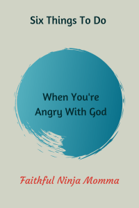 What should you do when you're Angry with God?