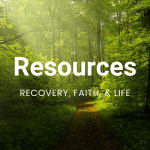 Resources for recovery, faith, and life