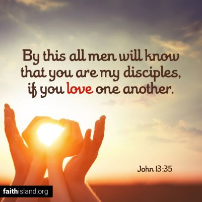 By this all men will know that you are my disciples, if you love one another.