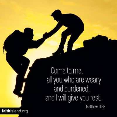 Come to me, all you who are weary and burdened, and I will give you rest.