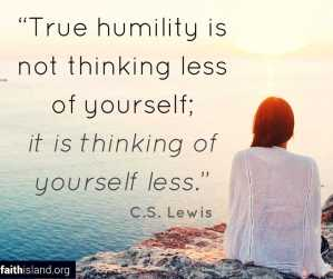True humilty is not thinking of yourself less - C S Lewis quote