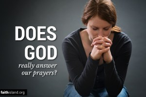 Does God Really Answer Our Prayers?
