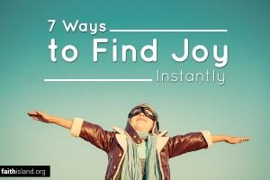 7 ways to find joy instantly