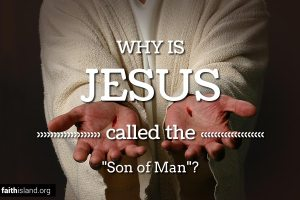 Why is Jesus called the Son of Man?