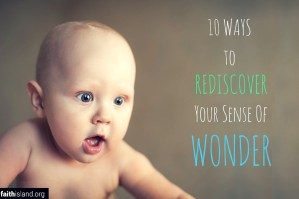 10 ways to rediscover your sense of wonder