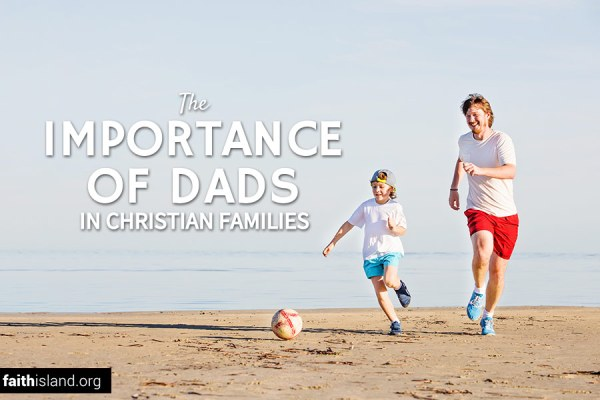 The importance of dads in Christian families