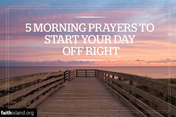 5 morning prayers to start your day off right