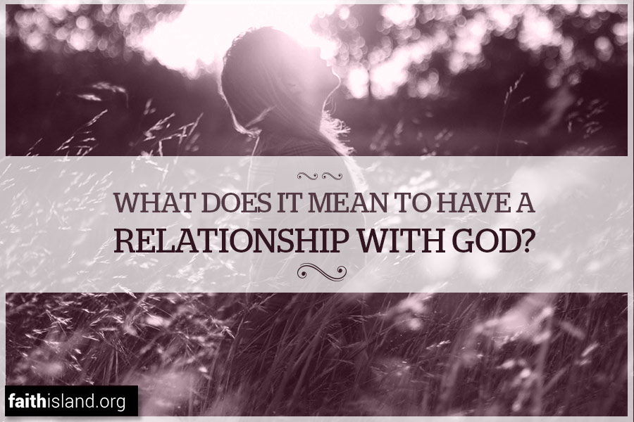 What does it mean to have a relationship with God?