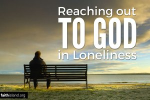 Reaching out to God in Loneliness
