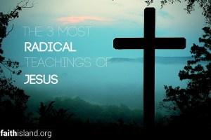 The 3 Most Radical Teachings of Jesus
