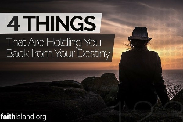 Things holding you back from your destiny