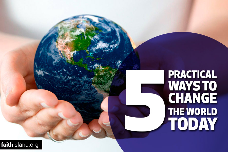 5 practical ways to change the world today