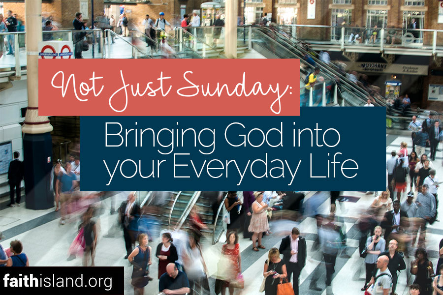 Bringing God into your everyday life