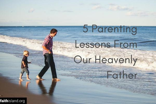 5 parenting lessons from our heavenly father