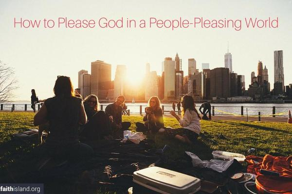 How to Please God in a People-Pleasing World