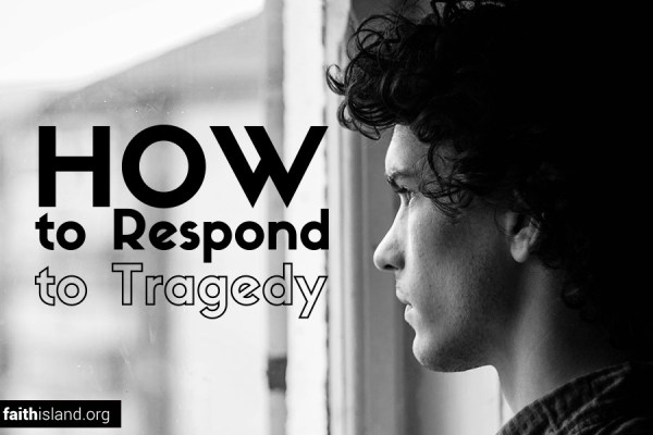 How to respond to tragedy