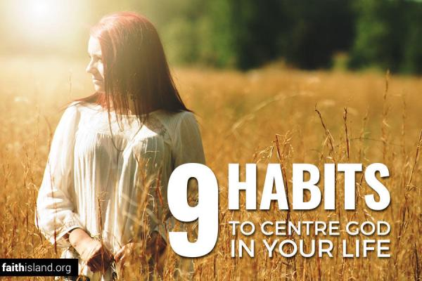 9 habits to centre God in your life