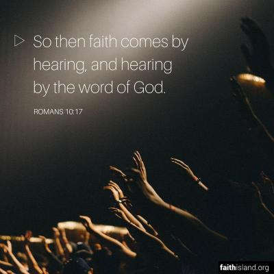 Faith comes by hearing - Romans 10:17