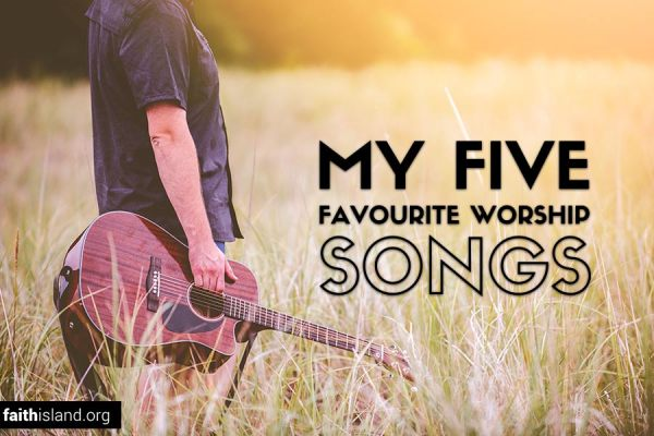 My five favourite worship songs