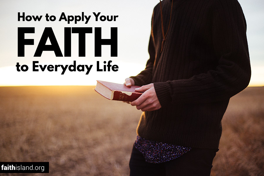 How to apply your faith to everyday life