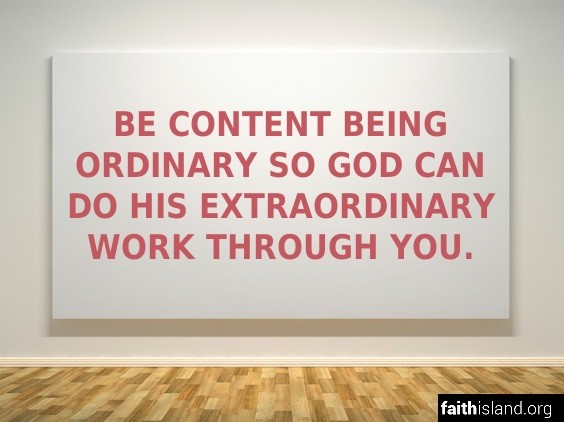 Be content being ordinary - FaithIsland