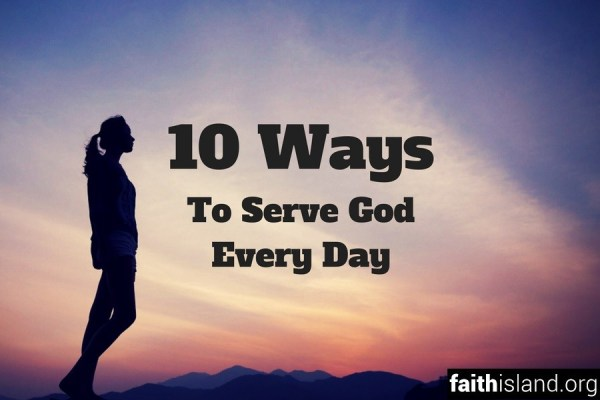 10 Ways to Serve God Every Day