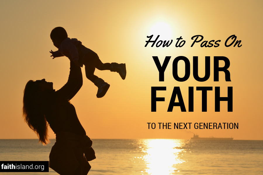 How to pass on your faith to the next generation