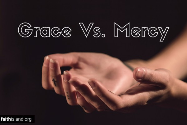 Grace Vs. Mercy. What's the difference?