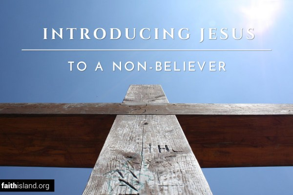 Introducing Jesus to a Non-Believer