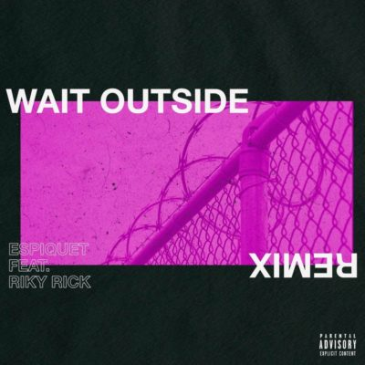 DOWNLOAD MP3: Espiquet – Wait Outside (Remix) ft. Riky Rick