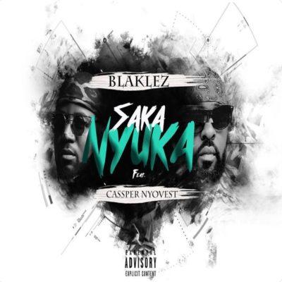 Blaklez - Saka Nyuka ft Cassper Nyovest