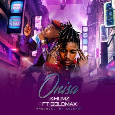 Khumz – Onisa ft. Goldmax (Distruction Boyz)