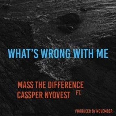 Mass The Difference – What's Wrong With Me? ft. Cassper Nyovest