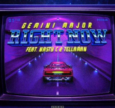 Gemini Major – Right Now ft. Nasty C & Tellaman