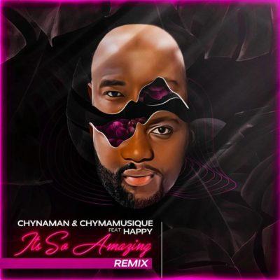 Chynaman & Chymamusique – Its so Amazing (Remix) ft. Happy